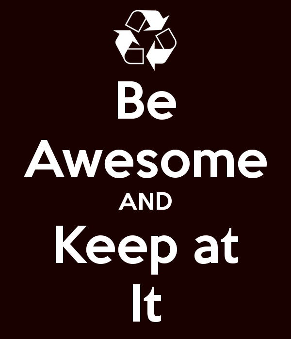 be-awesome-and-keep-at-it